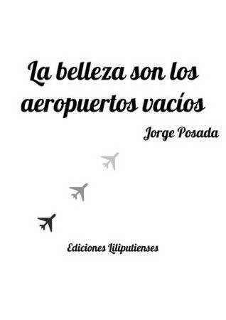 La belleza son los aeropuertos vacíos, libro de poemas de Jorge Posada