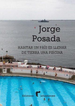 Habitar un país es llenar de tierra una piscina, libro de poemas de Jorge Posada