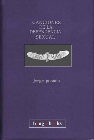 Canciones de la dependencia sexual, libro de poemas de Jorge Posada